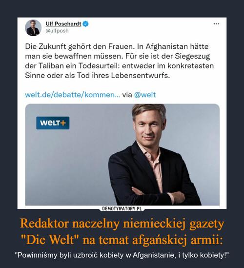 """Redaktor naczelny niemieckiej gazety """"Die Welt"""" na temat afgańskiej armii:"""
