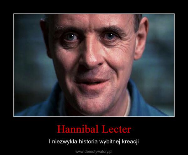 Hannibal Lecter – I niezwykła historia wybitnej kreacji
