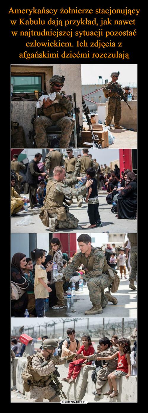 Amerykańscy żołnierze stacjonujący w Kabulu dają przykład, jak nawet  w najtrudniejszej sytuacji pozostać człowiekiem. Ich zdjęcia z afgańskimi dziećmi rozczulają