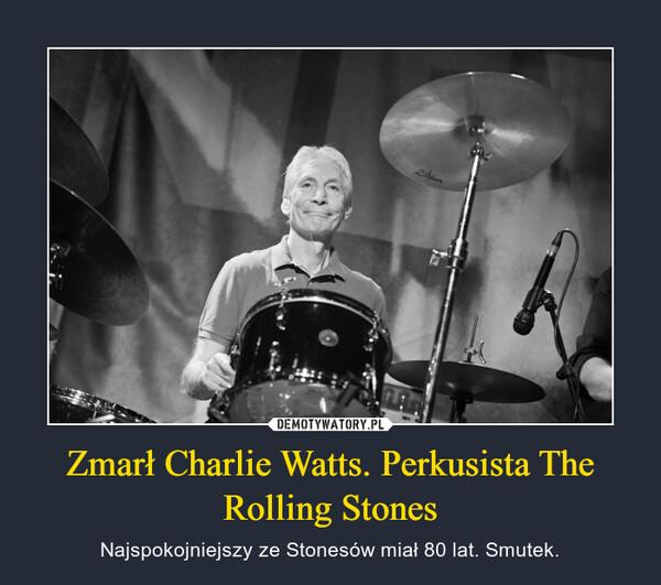 Zmarł Charlie Watts. Perkusista The Rolling Stones – Najspokojniejszy ze Stonesów miał 80 lat. Smutek.