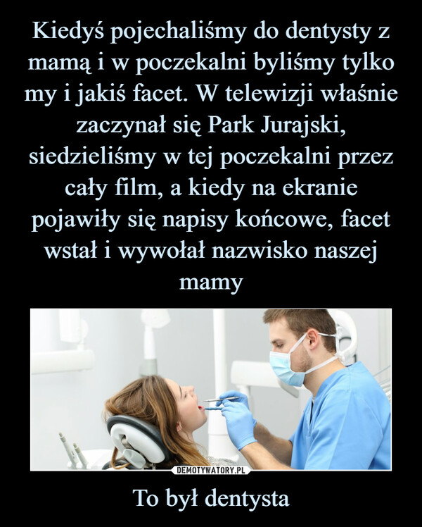 To był dentysta –