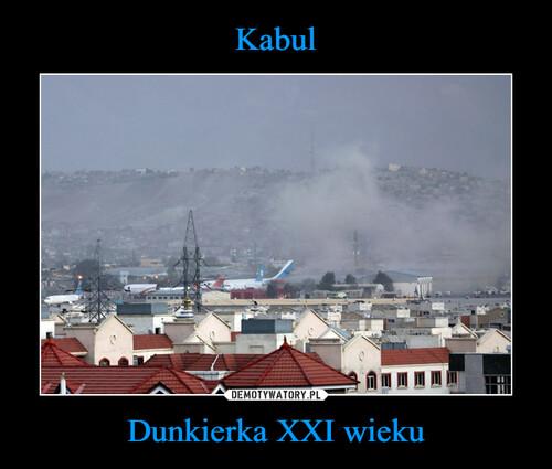 Kabul Dunkierka XXI wieku