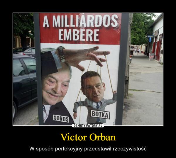 Victor Orban – W sposób perfekcyjny przedstawił rzeczywistość