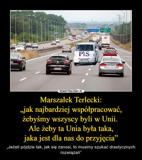 """Marszałek Terlecki: """"jak najbardziej współpracować, żebyśmy wszyscy byli w Unii.  Ale żeby ta Unia była taka, jaka jest dla nas do przyjęcia"""""""