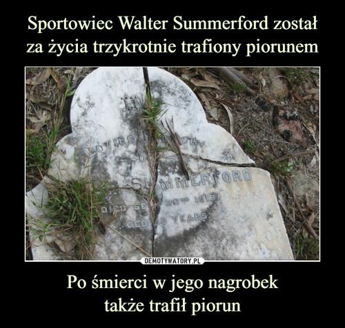 Sportowiec Walter Summerford został za życia trzykrotnie trafiony piorunem Po śmierci w jego nagrobek także trafił piorun
