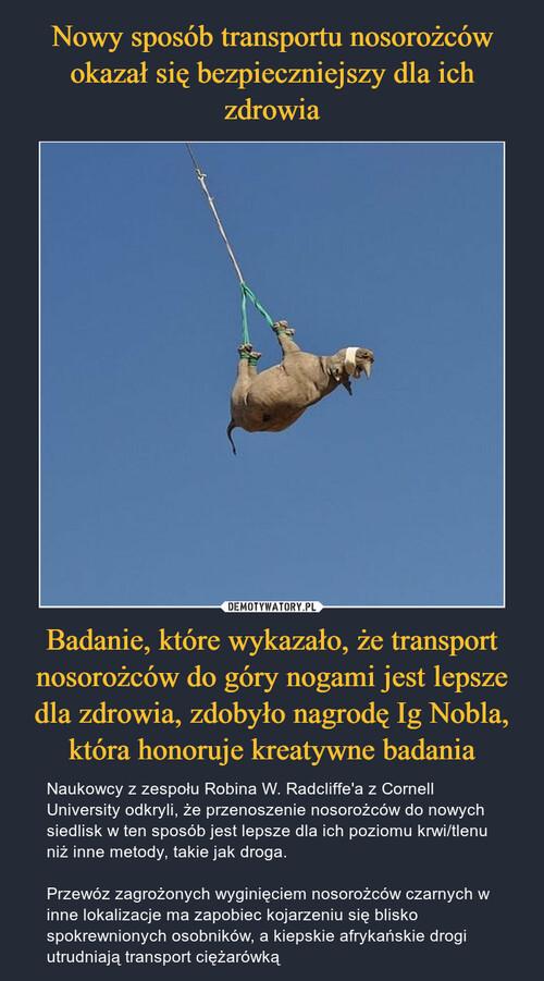 Nowy sposób transportu nosorożców okazał się bezpieczniejszy dla ich zdrowia Badanie, które wykazało, że transport nosorożców do góry nogami jest lepsze dla zdrowia, zdobyło nagrodę Ig Nobla, która honoruje kreatywne badania