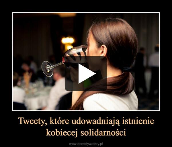 Tweety, które udowadniają istnienie kobiecej solidarności –