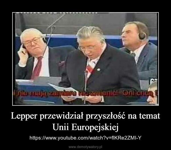 Lepper przewidział przyszłość na temat Unii Europejskiej – https://www.youtube.com/watch?v=flKRe2ZMI-Y