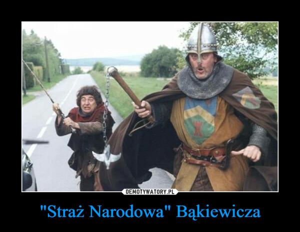 """""""Straż Narodowa"""" Bąkiewicza –"""
