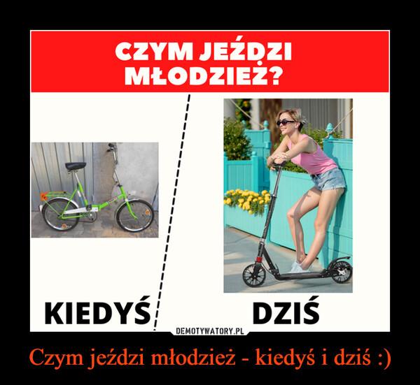 Czym jeździ młodzież - kiedyś i dziś :) –