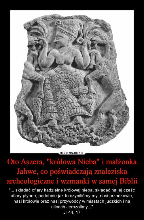"""Oto Aszera, """"królowa Nieba"""" i małżonka Jahwe, co poświadczają znaleziska archeologiczne i wzmanki w samej Biblii"""