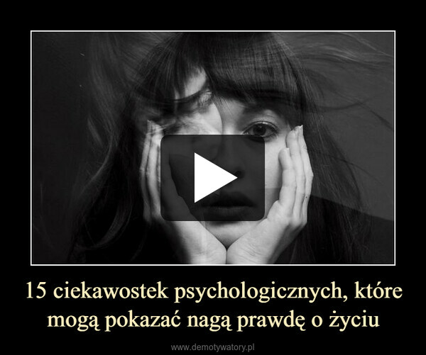 15 ciekawostek psychologicznych, które mogą pokazać nagą prawdę o życiu –