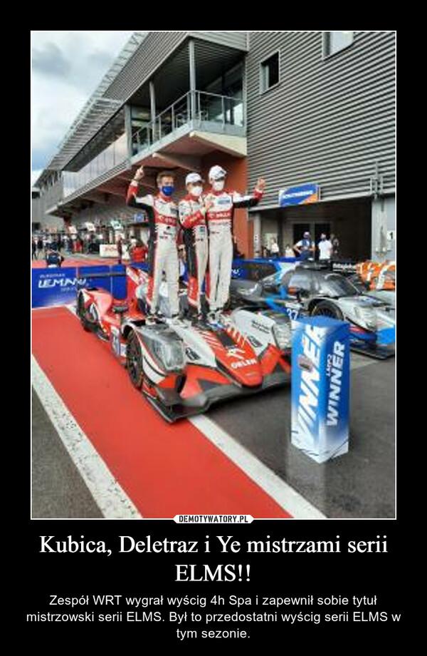 Kubica, Deletraz i Ye mistrzami serii ELMS!! – Zespół WRT wygrał wyścig 4h Spa i zapewnił sobie tytuł mistrzowski serii ELMS. Był to przedostatni wyścig serii ELMS w tym sezonie.