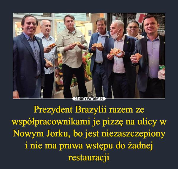 Prezydent Brazylii razem ze współpracownikami je pizzę na ulicy w Nowym Jorku, bo jest niezaszczepionyi nie ma prawa wstępu do żadnej restauracji –