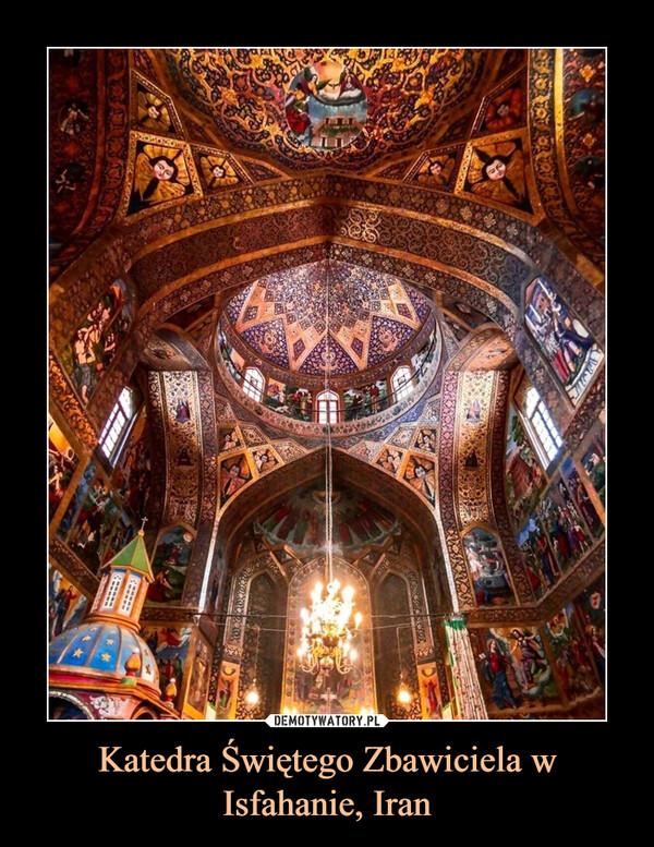 Katedra Świętego Zbawiciela w Isfahanie, Iran –