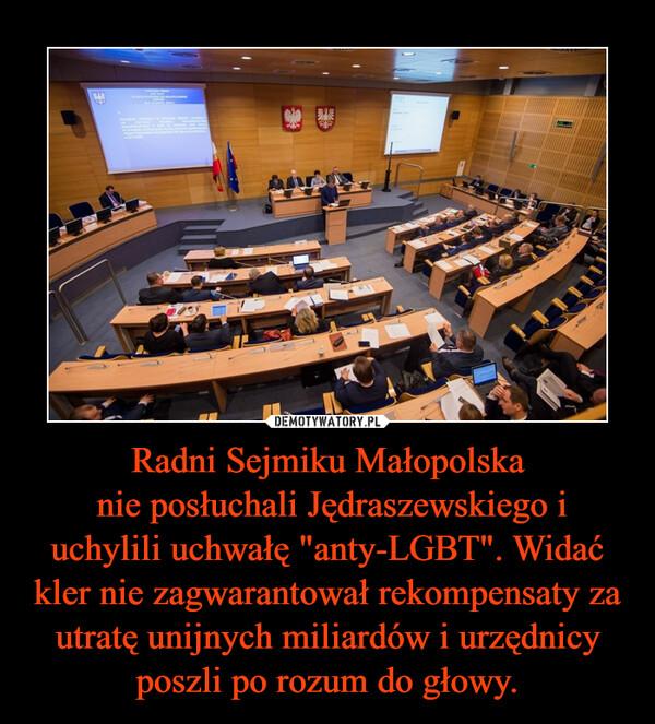"""Radni Sejmiku Małopolska nie posłuchali Jędraszewskiego i uchylili uchwałę """"anty-LGBT"""". Widać kler nie zagwarantował rekompensaty za utratę unijnych miliardów i urzędnicy poszli po rozum do głowy. –"""