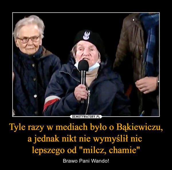 """Tyle razy w mediach było o Bąkiewiczu, a jednak nikt nie wymyślił nic lepszego od """"milcz, chamie"""" – Brawo Pani Wando!"""