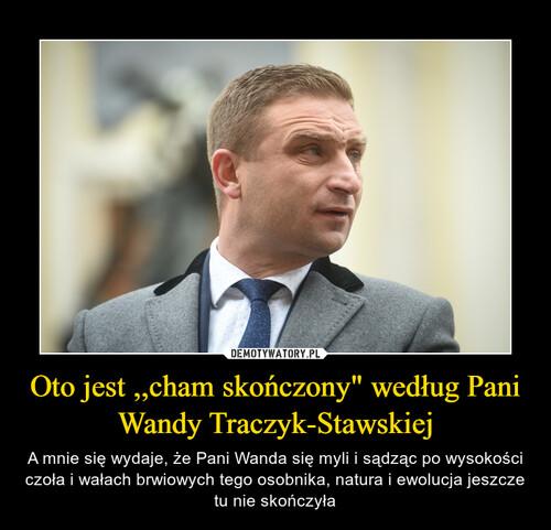 """Oto jest ,,cham skończony"""" według Pani Wandy Traczyk-Stawskiej"""