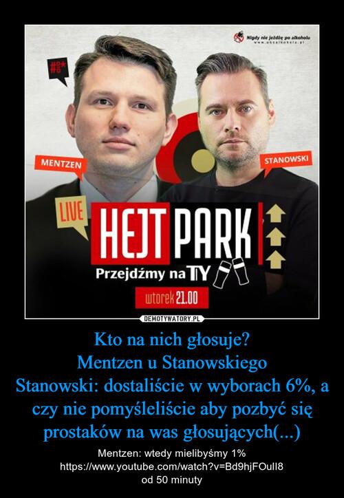 Kto na nich głosuje? Mentzen u Stanowskiego Stanowski: dostaliście w wyborach 6%, a czy nie pomyśleliście aby pozbyć się prostaków na was głosujących(...)
