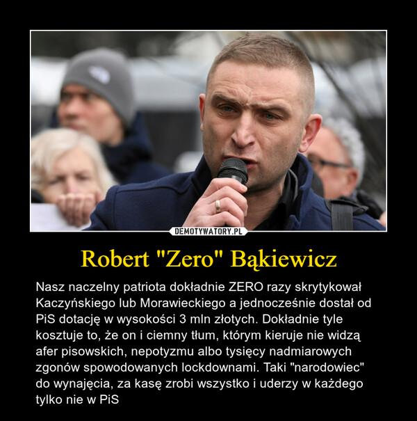 """Robert """"Zero"""" Bąkiewicz – Nasz naczelny patriota dokładnie ZERO razy skrytykował Kaczyńskiego lub Morawieckiego a jednocześnie dostał od PiS dotację w wysokości 3 mln złotych. Dokładnie tyle kosztuje to, że on i ciemny tłum, którym kieruje nie widzą afer pisowskich, nepotyzmu albo tysięcy nadmiarowych zgonów spowodowanych lockdownami. Taki """"narodowiec"""" do wynajęcia, za kasę zrobi wszystko i uderzy w każdego tylko nie w PiS"""
