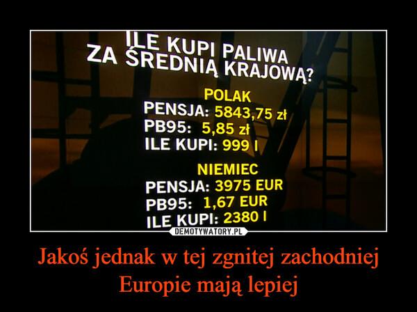 Jakoś jednak w tej zgnitej zachodniej Europie mają lepiej –