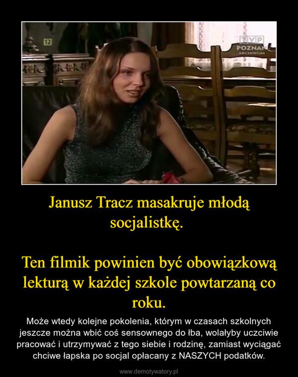 Janusz Tracz masakruje młodą socjalistkę. Ten filmik powinien być obowiązkową lekturą w każdej szkole powtarzaną co roku. – Może wtedy kolejne pokolenia, którym w czasach szkolnych jeszcze można wbić coś sensownego do łba, wolałyby uczciwie pracować i utrzymywać z tego siebie i rodzinę, zamiast wyciągać chciwe łapska po socjal opłacany z NASZYCH podatków.